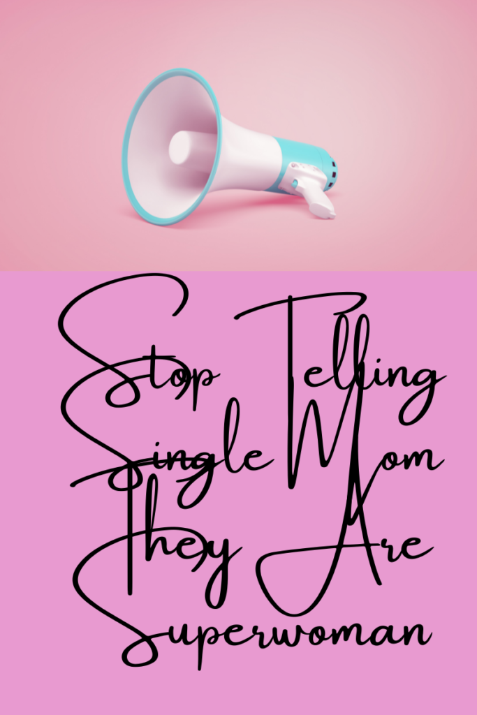 Stop Telling Single Moms They Are Superwomen